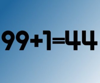 comment faire que 99+1=44 soit possible